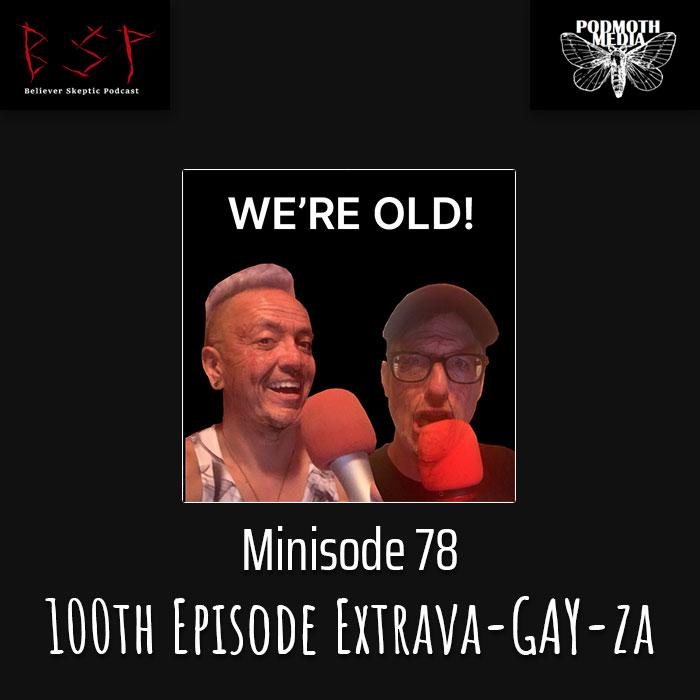 Minisode 78- 100th Episode Extrava-GAY-za
